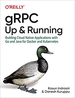 """gRPC: Up and Running: Building Cloud Native Applications with Go and Java for Docker and Kubernetes (English Edition)"",作者:[Kasun Indrasiri, Danesh Kuruppu]"