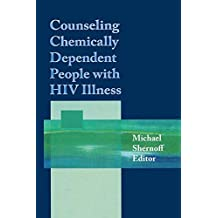 Counseling Chemically Dependent People with HIV Illness (Journal of Chemical Dependency Treatment) (English Edition)