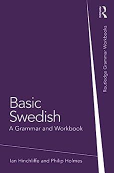 """Basic Swedish: A Grammar and Workbook (Routledge Grammar Workbooks) (English Edition)"",作者:[Ian Hinchliffe, Philip Holmes]"