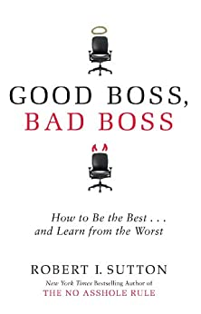 """Good Boss, Bad Boss: How to Be the Best... and Learn from the Worst (English Edition)"",作者:[Robert Sutton]"