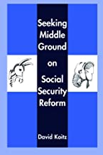 Seeking Middle Ground on Social Security Reform (Hoover Institution Press Publication Book 489) (English Edition)