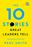 The 10 Stories Great Leaders Tell (Ignite Reads Book 0) (Eng…