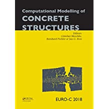 Computational Modelling of Concrete Structures: Proceedings of the Conference on Computational Modelling of Concrete and Concrete Structures (EURO-C 2018), ... Bad Hofgastein, Austria (English Edition)