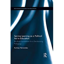Service Learning as a Political Act in Education: Bicultural Foundations for a Decolonizing Pedagogy (Routledge Research in Education Book 9) (English Edition)