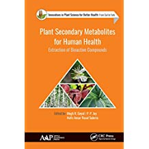 Plant Secondary Metabolites for Human Health: Extraction of Bioactive Compounds (Innovations in Plant Science for Better Health) (English Edition)
