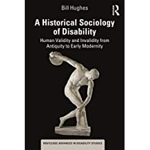 A Historical Sociology of Disability: Human Validity and Invalidity from Antiquity to Early Modernity (Routledge Advances in Disability Studies) (English Edition)