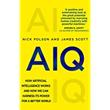 AIQ: How artificial intelligence works and how we can harness its power for a better world (English Edition)