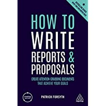 How to Write Reports and Proposals: Create Attention-Grabbing Documents that Achieve Your Goals (Creating Success) (English Edition)