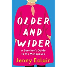Older and Wider: A Survivor's Guide to the Menopause (English Edition)