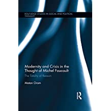 Modernity and Crisis in the Thought of Michel Foucault: The Totality of Reason (Routledge Studies in Social and Political Thought Book 115) (English Edition)