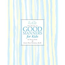 Emily Post's The Guide to Good Manners for Kids (English Edition)