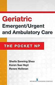 """Geriatric Emergent/Urgent and Ambulatory Care: The Pocket NP (English Edition)"",作者:[Renee Holleran PhD FNP-BC CEN CCRN FAEN, Karen Sue Hoyt PhD RN FNP-BC CEN FAEN FAAN, Sheila Sanning Shea MSN RN, FAEN Holleran, Reneé S., FNP-BC, RN-BC, PhD, CEN, CFRN, CTRN (retired), CCRN (Alumnus)]"