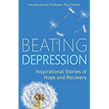Beating Depression: Inspirational Stories of Hope and Recovery (English Edition)