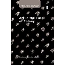 Art in the Time of Colony (Empire and the Making of the Modern World, 1650-2000) (English Edition)