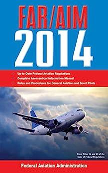 """Federal Aviation Regulations/Aeronautical Information Manual 2014 (FAR/AIM: Federal Aviation Regulations & the Aeronautical Information Manual) (English Edition)"",作者:[Federal Aviation Administration]"