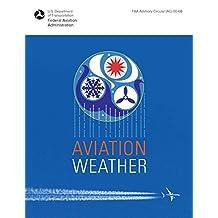 Aviation Weather: FAA Advisory Circular (AC) 00-6B (English Edition)