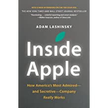 Inside Apple: How America's Most Admired--and Secretive--Company Really Works (English Edition)
