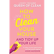 How To Clean Your House: Easy tips and tricks to keep your home clean and tidy up your life (English Edition)