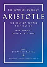 The Complete Works of Aristotle: The Revised Oxford Translation, One-Volume Digital Edition (Bollingen Series Book 194) (E...