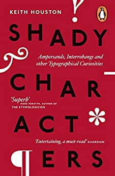 """""""Shady Characters: Ampersands, Interrobangs and other Typographical Curiosities (English Edition)"""",作者:[Keith Houston]"""