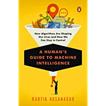 A Human's Guide to Machine Intelligence: How Algorithms Are Shaping Our Lives and How We Can Stay in Control (English Edition)