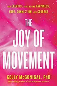 The Joy of Movement: How exercise helps us find happiness, hope, connection, and courage (English Edition)