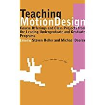 Teaching Motion Design: Course Offerings and Class Projects from the Leading Undergraduate and Graduate: Course Offerings and Class Projects from the Leading ... and Undergraduate Programs (English Edition)