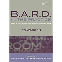 B.A.R.D. in the Practice: A Guide for Family Doctors to Consult Efficiently, Effectively and Happily (English Edition)