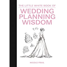 The Little White Book of Wedding Planning Wisdom (Little Red Books) (English Edition)
