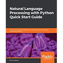 Natural Language Processing with Python Quick Start Guide: Going from a Python developer to an effective Natural Language Processing Engineer (English Edition)