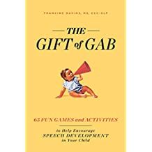 The Gift of Gab: 65 Fun Games and Activities to Help Encourage Speech Development in Your Child (English Edition)