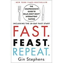 Fast. Feast. Repeat.: The Comprehensive Guide to Delay, Don't Deny® Intermittent Fasting--Including the 28-Day FAST Start (English Edition)