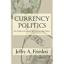 Currency Politics: The Political Economy of Exchange Rate Policy (English Edition)