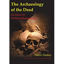 The Archaeology of the Dead: Lectures in Archaeothanatology (Studies in Funerary Archaeology Book 3) (English Edition)