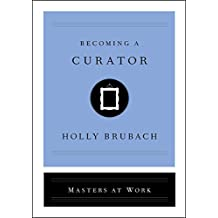 Becoming a Curator (Masters at Work) (English Edition)