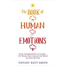 The Book of Human Emotions: From Ambiguphobia to Umpty -- 154 Words from Around the World for How We Feel (English Edition)