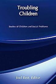 Troubling Children: Studies of Children and Social Problems (Social Problems & Social Issues) (English Edi