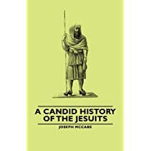 A Candid History of the Jesuits (English Edition)