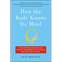 How the Body Knows Its Mind: The Surprising Power of the Physical Environment to Influence How You Think and Feel (English Edition)