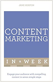 """Content Marketing In A Week: Engage Your Audience With Compelling Content In Seven Simple Steps (English Edition)"",作者:[Jane Heaton]"