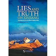 Lies and Truth on Xinjiang: Exposing the US-Led Infowar Against China (English Edition) 关于新疆的谣言与真相(英文版)