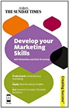Develop Your Marketing Skills: Understand Contemporary Marketing; Apply Theories and Principles; Use Research to Make Info...