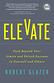 Elevate: Push Beyond Your Limits and Unlock Success in Yourself and Others (Ignite Reads Book 0) (English Edit