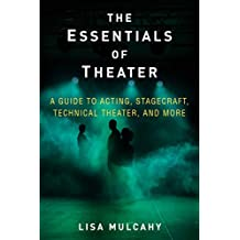 The Essentials of Theater: A Guide to Acting, Stagecraft, Technical Theater, and More (English Edition)