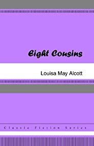 Eight Cousins [with Biographical Introduction] (English Edition)