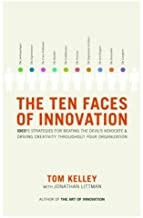 The Ten Faces of Innovation: IDEO's Strategies for Beating the Devil's Advocate and Driving Creativity Throughout Your Org...