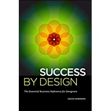 Success By Design: The Essential Business Reference for Designers (English Edition)