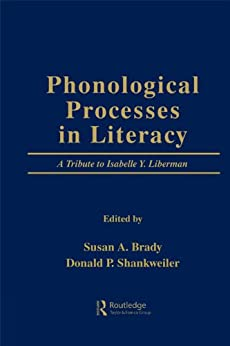 """""""Phonological Processes in Literacy: A Tribute to Isabelle Y. Liberman (English Edition)"""",作者:[Susan A. Brady, Donald P. Shankweiler]"""
