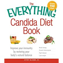 The Everything Candida Diet Book: Improve your immunity by restoring your body's natural balance (Everything®) (English Edition)