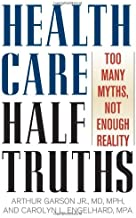 Health Care Half Truths: Too Many Myths, Not Enough Reality (American Political Challenges) (English Edition)
